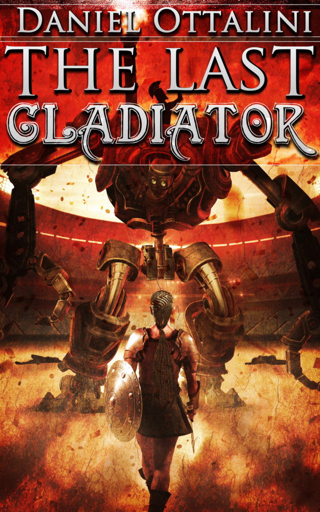 The Last Gladiator by Daniel Ottalini - Cover art - gladiator facing huge mechagladiator